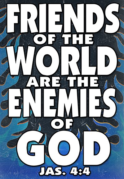 Know Ye Not That The Friendship Of World Is Enmity With God Whosoever Therefore Will Be A Friend Enemy
