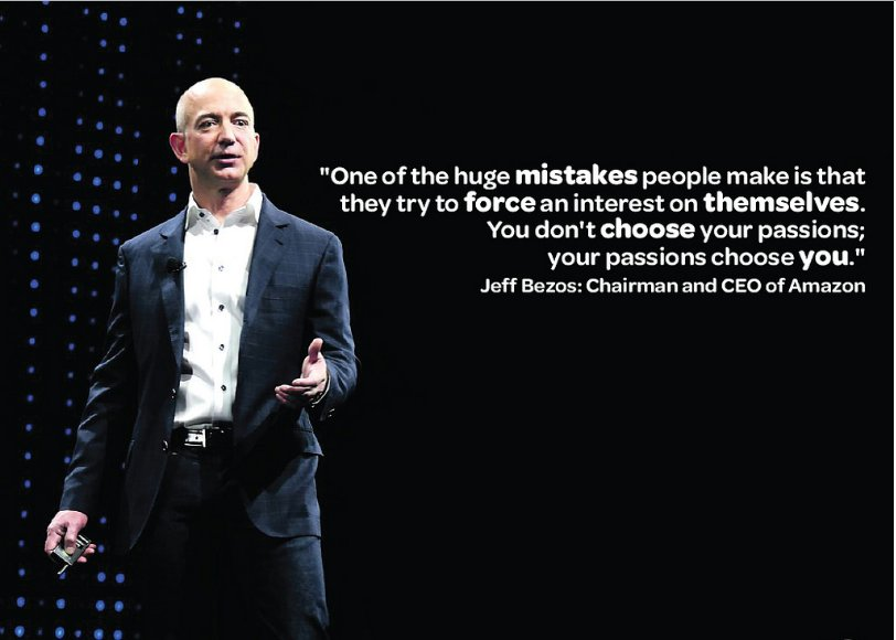 """Image result for One of the huge mistakes people make is that they try to force an interest on themselves. You don't choose your passions; your passions choose you."""" - Jeff Bezos"""""""
