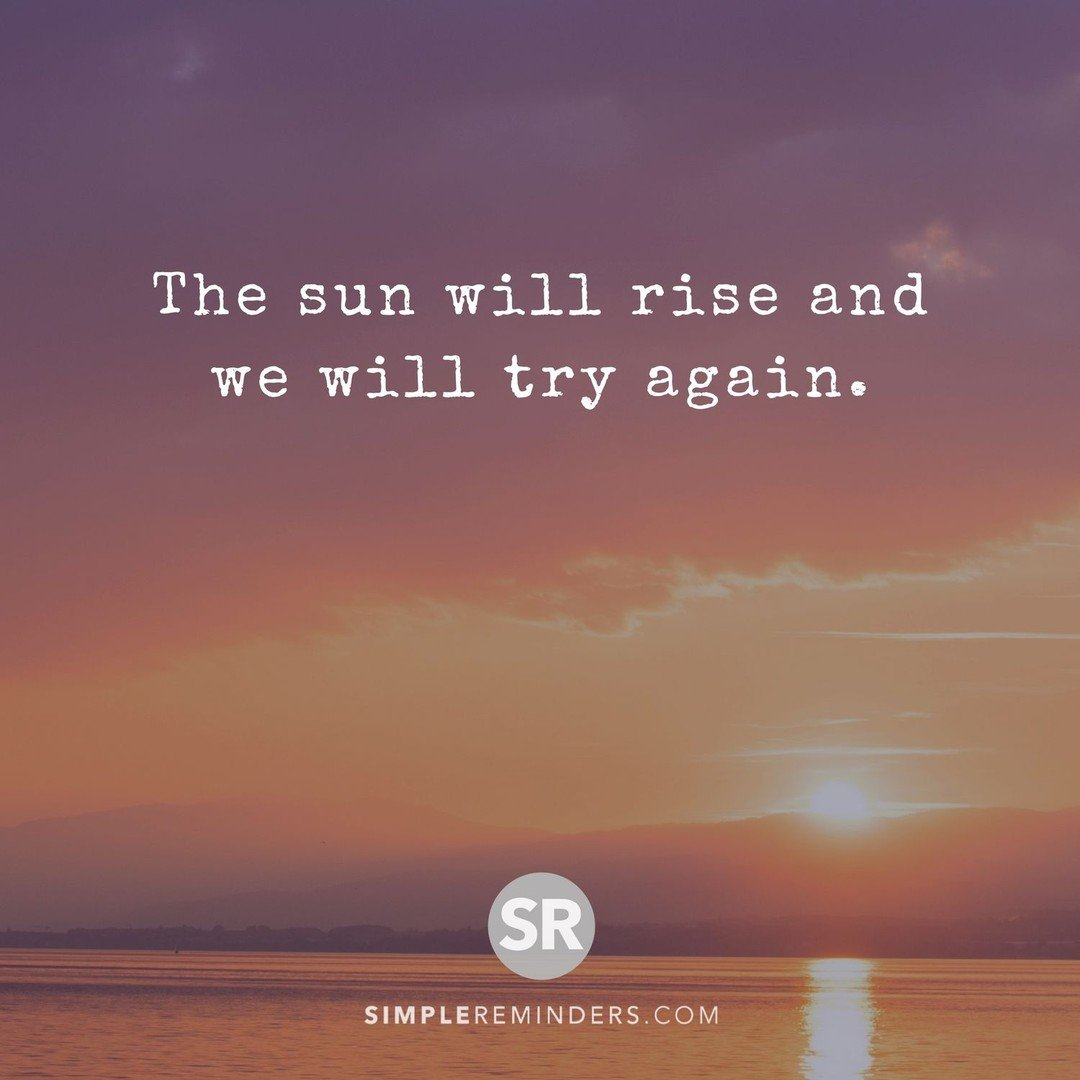 Simple Reminders On Twitter The Sun Will Rise And We Will Try