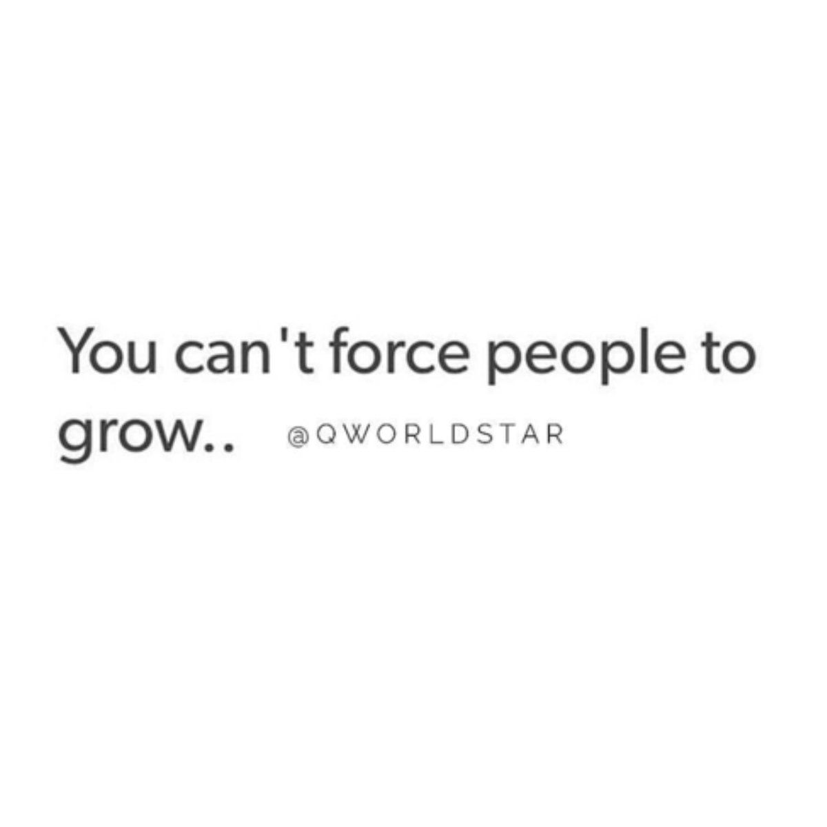"""Some people want to stay stagnant doing the same old BS...just keep growing & let them do them!"" 💯 @QWorldstar"