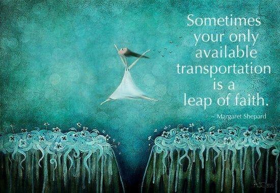 Sometimes your only available #transportation is a leap of #faith via @KariJoys #ThinkBIGSundayWithMarsha #InspireThemRetweetTuesday #Life #JoyTrain #IQRTG #Love #LightUpTheLOVE #LUTL #MondayMotivation #TuesdayThoughts #WednesdayWisdom #ThursdayThoughts