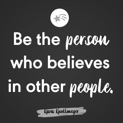 Yesterday's Post: Be the Person who Believes in other People karaknollmeyer.com