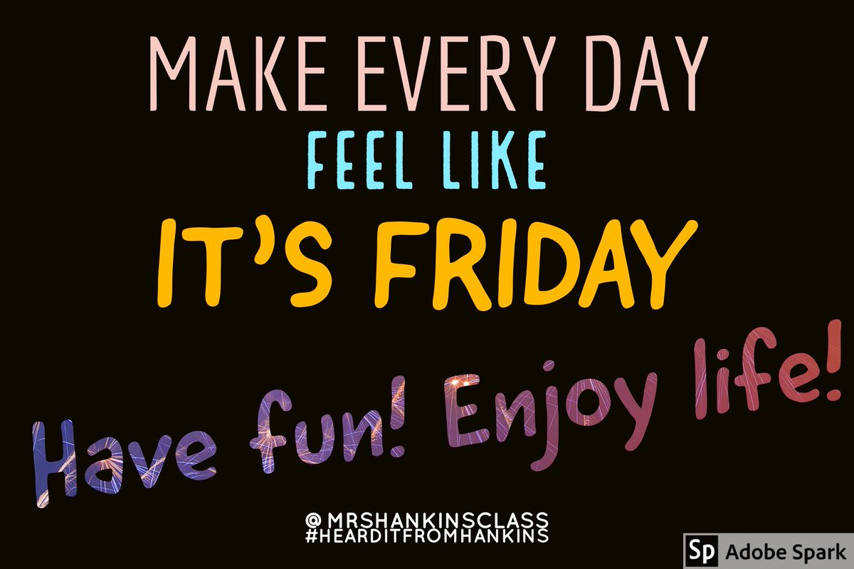 Make EVERY DAY feel like Friday. Have fun! Enjoy life!  @SteeleThoughts  #BeKindEdu #ThePepperEffect #JoyfulLeaders #LoveWorks #TrendThePositive #TeachPos  #4WordStoryOfMyLife #CelebrateMonday  #MondayMotivaton #WednesdayWisdom #ThursdayThoughts #FridayFeeling #HeardItFromHankins<br>http://pic.twitter.com/AJGfReqpxg