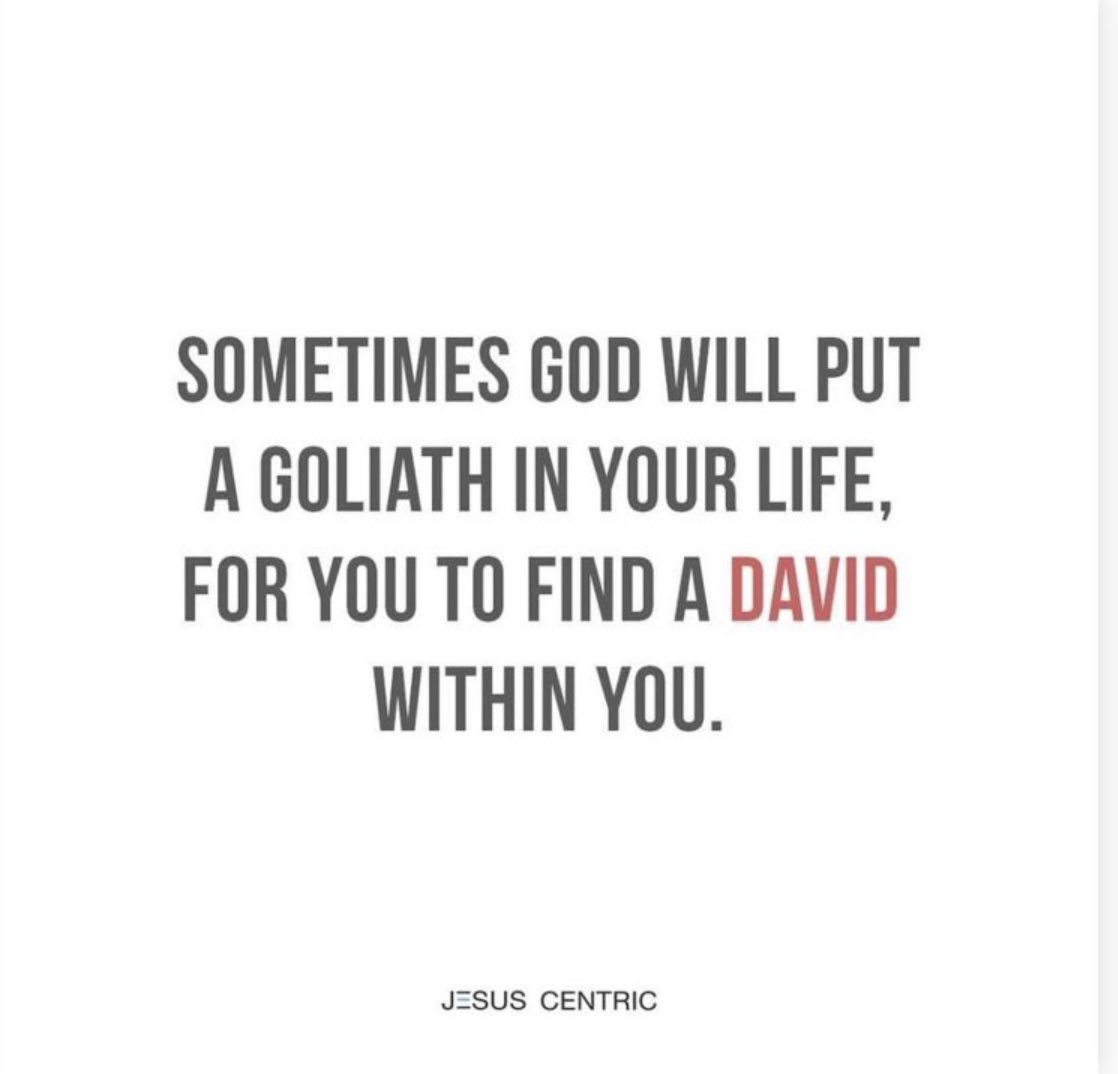 Saturday Wisdom: Sometimes God will put a Goliath in your life, for you to find a David within you.