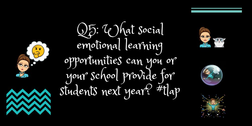 Q5: What social emotional learning opportunities can you or your school provide for students next year? #tlap