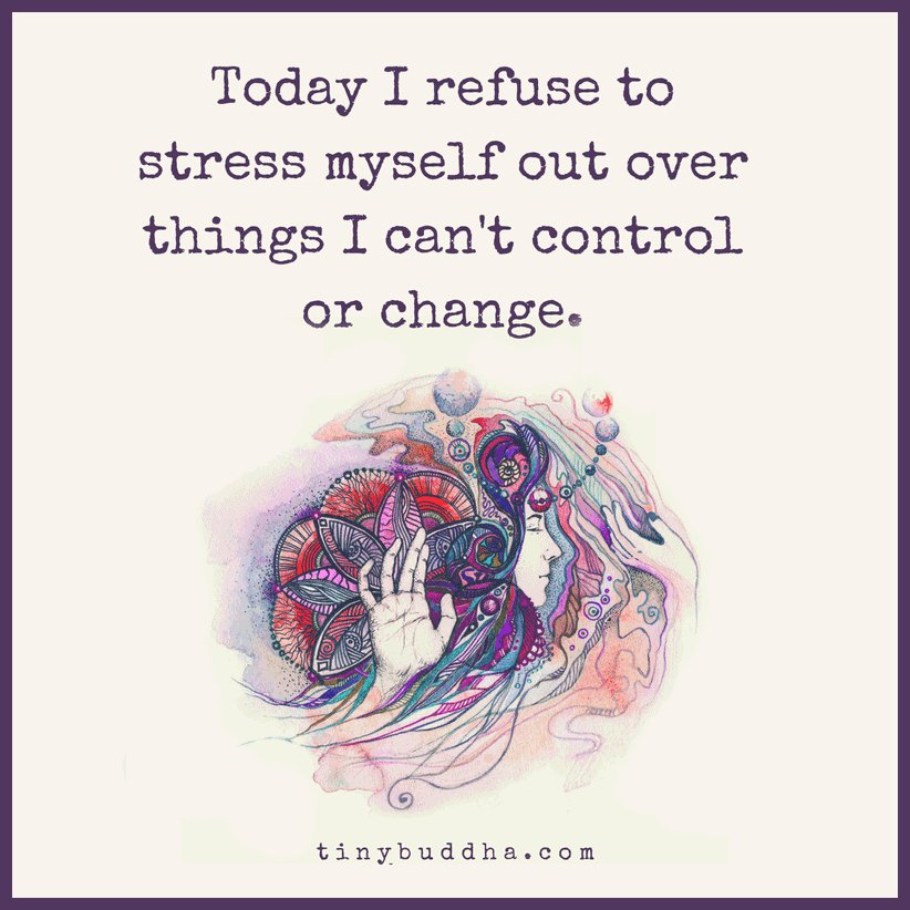 Today I refuse to stress myself out over things I can't control.