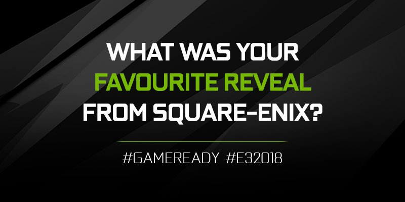 The Square-Enix conference is over! What was your favorite reveal? Let us know with #GameReady and #E32018 for a chance to win prizes! 💬