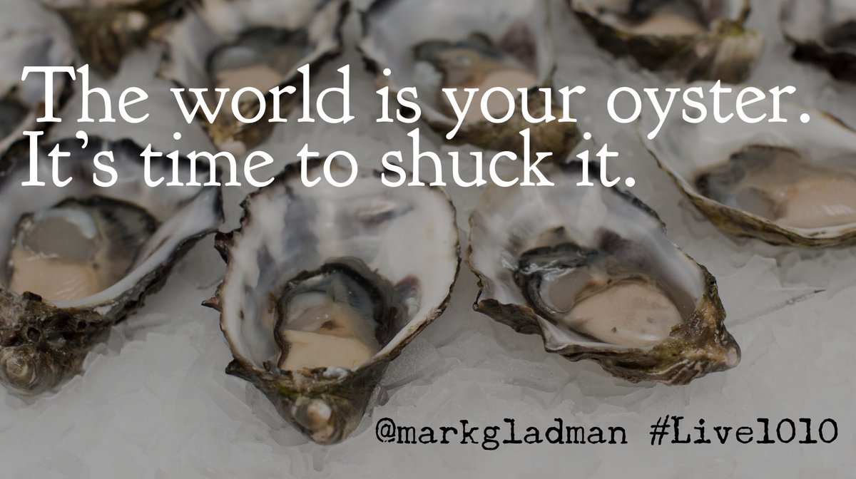 Mark Gladman On Twitter The World Is Your Oyster But To Get To