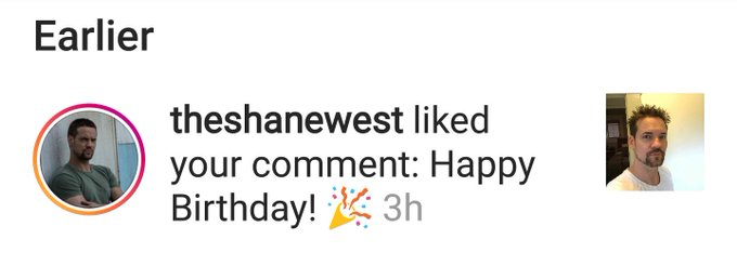 Yes!  Yes!  Yes!!!!  Shane West liked my happy birthday comment on his IG post!!!