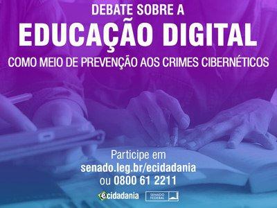 Debate sobre A educação digital como meio de prevenção aos crimes cibernéticos. Participe em senado.leg.br/ecidadania ou 0800 61 2211 e-cidadania | Senado Federal
