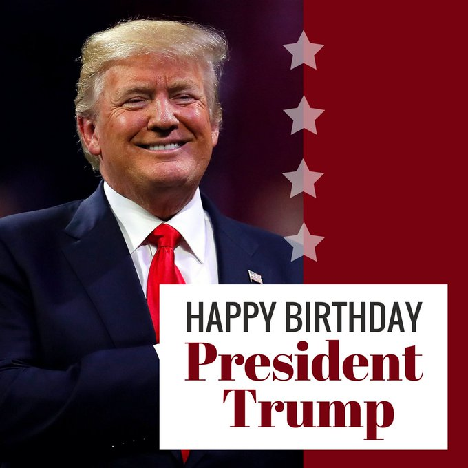 Happy birthday to President Trump! He turns 72 today!