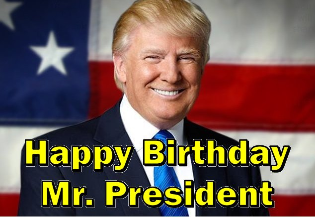 Happy 72nd Birthday President Donald Trump!