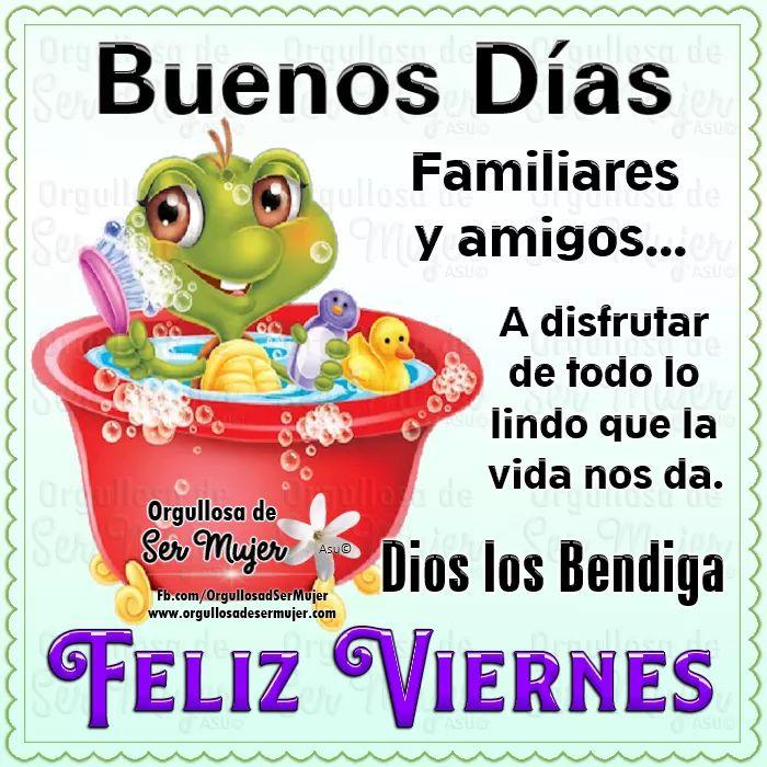 Buenos días amigas y amigos, que tengan un feliz día,es viernes,fin