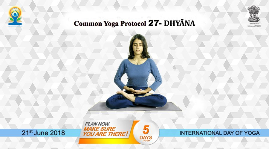 Common Yoga Protocol (CYP) 27 DHYĀNA Dhyānaor meditation is an act of continuous contemplation For more details: yoga.ayush.gov.in #AYUSH #ZindagiRaheKhush #IDY2018