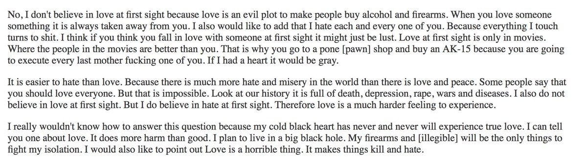 Hilzoy On Twitter When Kip Kinkel Was Asked To Write An Essay About Love At First Sight For School He Wrote The Passage I Ve Attached Below Read It Https T Co Gwgqgofzn4 Kip kinkel did not kill himself and was not killed by the police. twitter