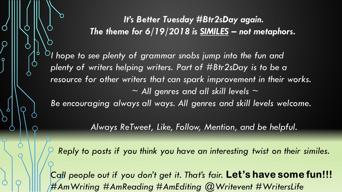 Did you hear?!? The #Btr2sDay Theme for Tomorrow Tuesday 6/19 is SIMILES, not to be confused with METAPHORS. Save your metaphors for another Tuesday coming soon. All writers, all genres, and all skill levels. @writevent #AmWriting #AmReading #AmEditing #AmQuerying #WritersLife<br>http://pic.twitter.com/O51IPoGxKT