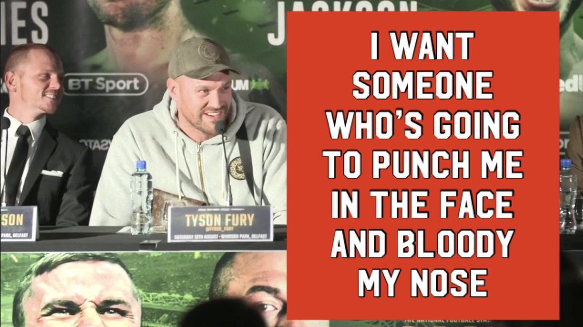🗣@Tyson_Fury: I hope this time we get someone who's going to have a fight with me, punch me in the face a couple of times, give me a busted nose and mouth... 🗣Frank: If you keep sodding around like you did the first two rounds then I'll jump in and do that!