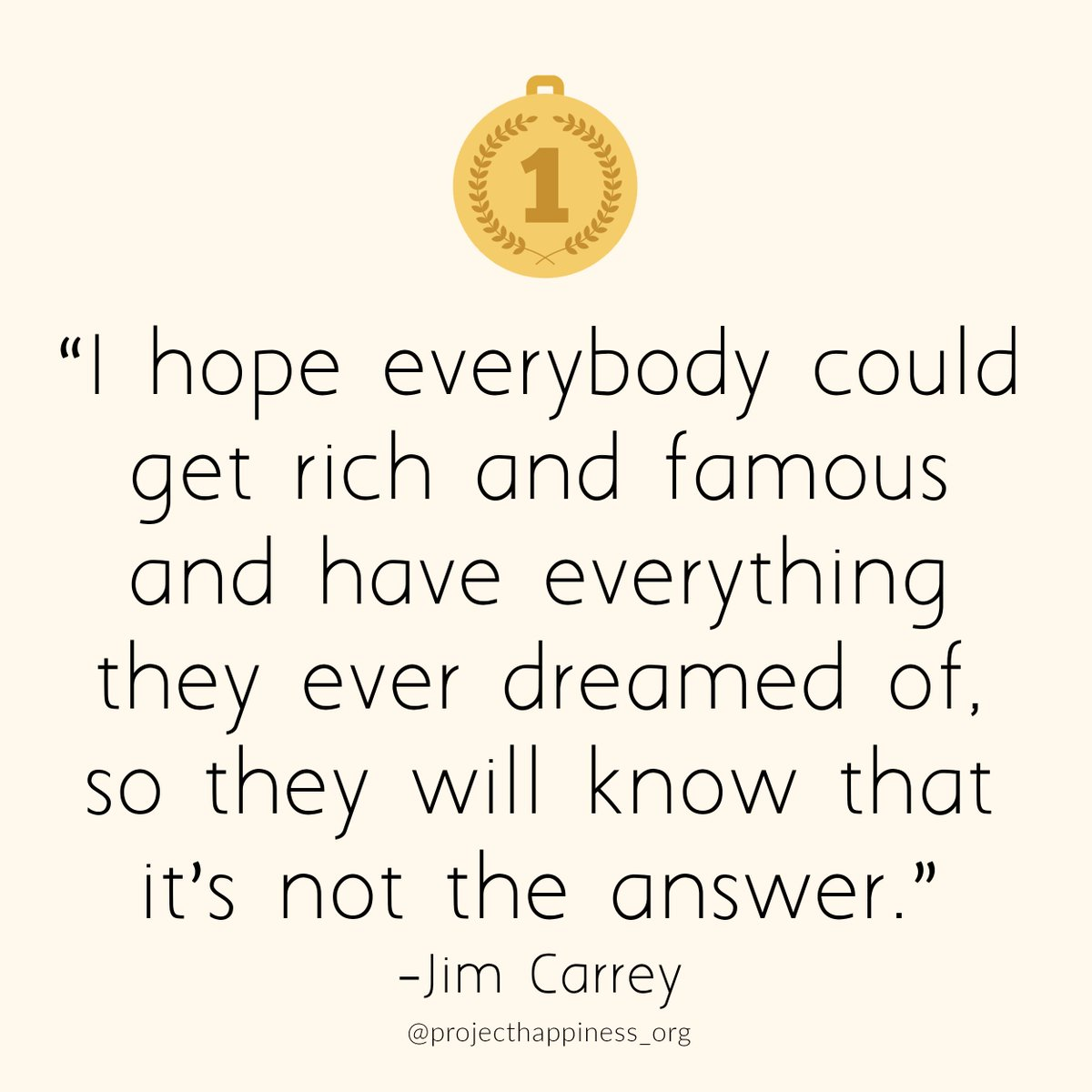 &quot;I hope everybody could get rich and famous and have everything they ever dreamed of, so they will know that it&#39;s not the answer.&quot; @JimCarrey   Success doesn&#39;t equal happiness. Happiness equals success.  #projecthappiness #gratitude #happiness #success<br>http://pic.twitter.com/rVOPrgG1v4