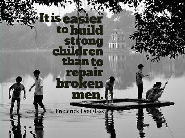 It is easier to build strong children than to repair broken men. - Frederick Douglass #quote #wednesdaywisdom Photo