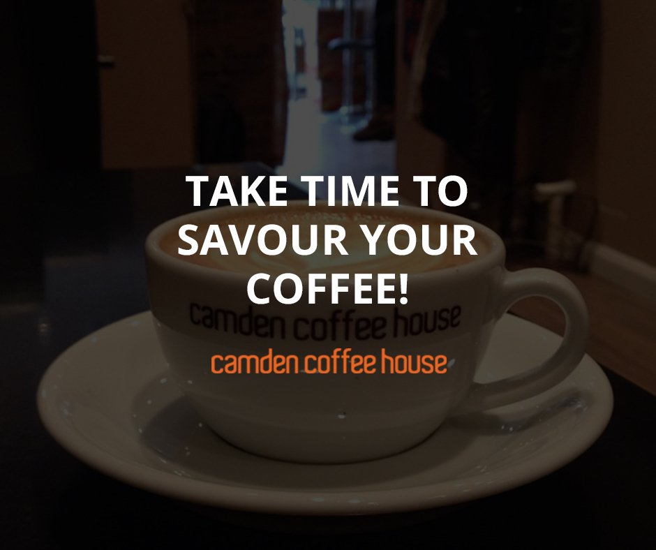 Camden Coffee House On Twitter Take Time To Savour Your