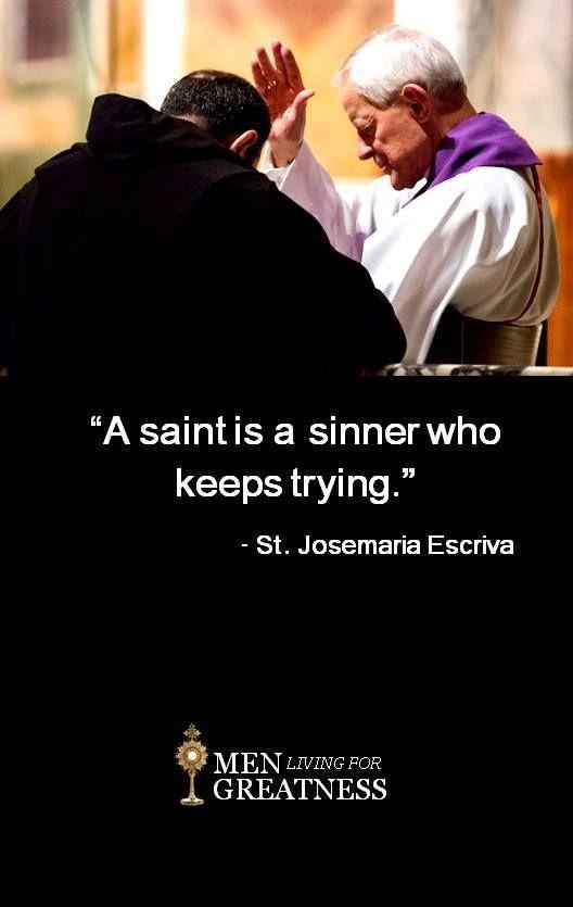 Tom On Twitter A Saint Is A Sinner Who Keeps Trying St Josemaria Escriva Jesus Jesusislord Christian Thursdaythoughts Thursdaymotivation Catholic Https T Co L1zjwfwmtb