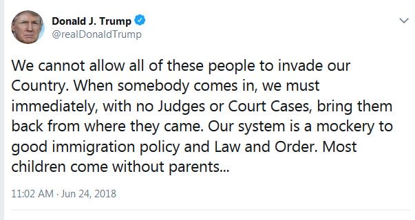 'When somebody comes in, we must immediately, with no Judges or Court Cases, bring them back from where they came,' President Trump tweets on immigration