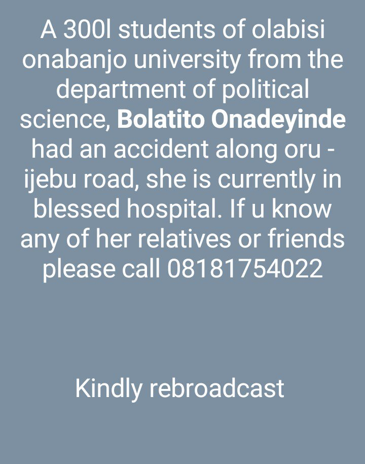 A 300 level students of Olabisi Onabanjo University from the department of Political science, Bolatito Onadeyinde had an accident along Oru Ijebu ,she is currently in blessed hospital. If you know any of her relatives or friends .Pls Call 08181754022. RT. @segalink @Ayourb<br>http://pic.twitter.com/9KlaosgoMb