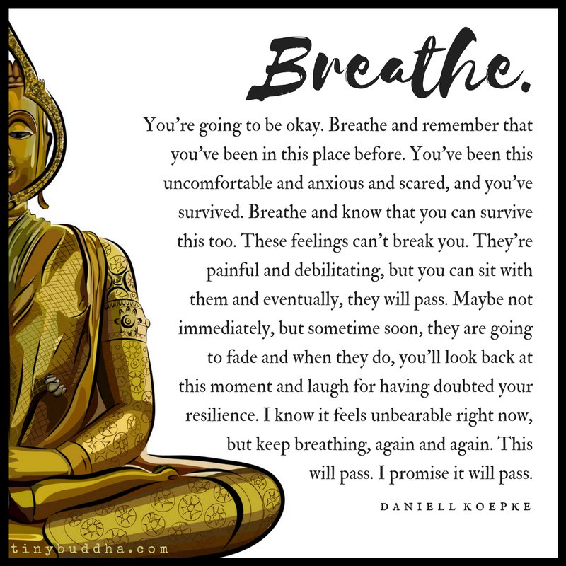 Breathe. You're going to be okay. Breathe and remember that you've been in this place before. You've been this uncomfortable and anxious and scared, and you've survived. Breathe and know that you can survive this too...