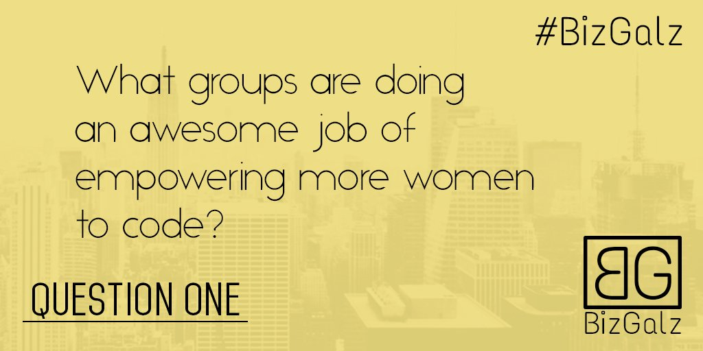 Q1 What groups are doing an awesome job of empowering more women to code? #BizGalz<br>http://pic.twitter.com/jRQPudTewS