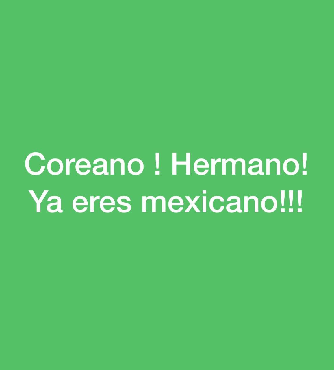 Coreano! Hermano! Ya eres mexicano!!! #VamosConTodo https://t.co/7STHJBlKUy