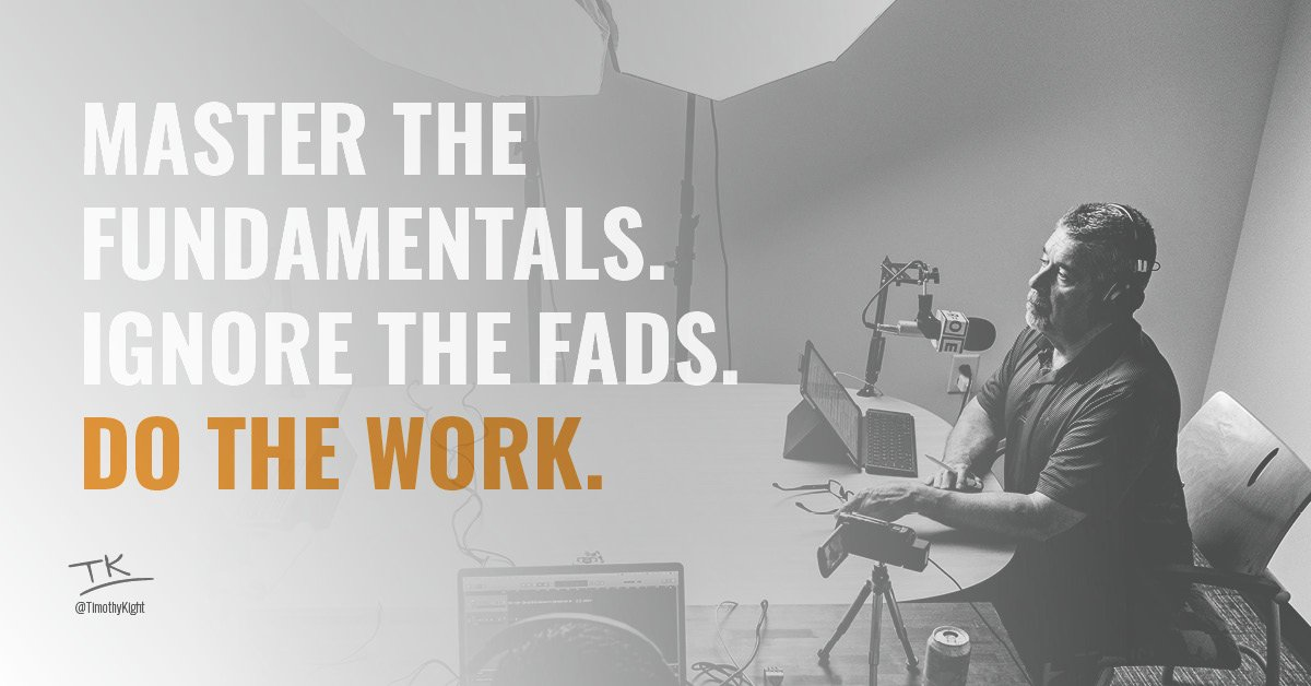 Don't get distracted by the fads. #DoTheWork