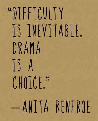 """A7:  Quote by Anita Renfroe:  """"Difficulty is Inevitable.  Drama is a choice.""""  #NextChat #DitchTheDrama @cyWakeman<br>http://pic.twitter.com/abeCyyzF0k"""