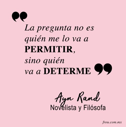 "RosaFrou en Twitter: ""La pregunta no es quién me lo va a permitir, sino quién  va a detenerme. #AynRand #Quote #Frase #Jueves… """
