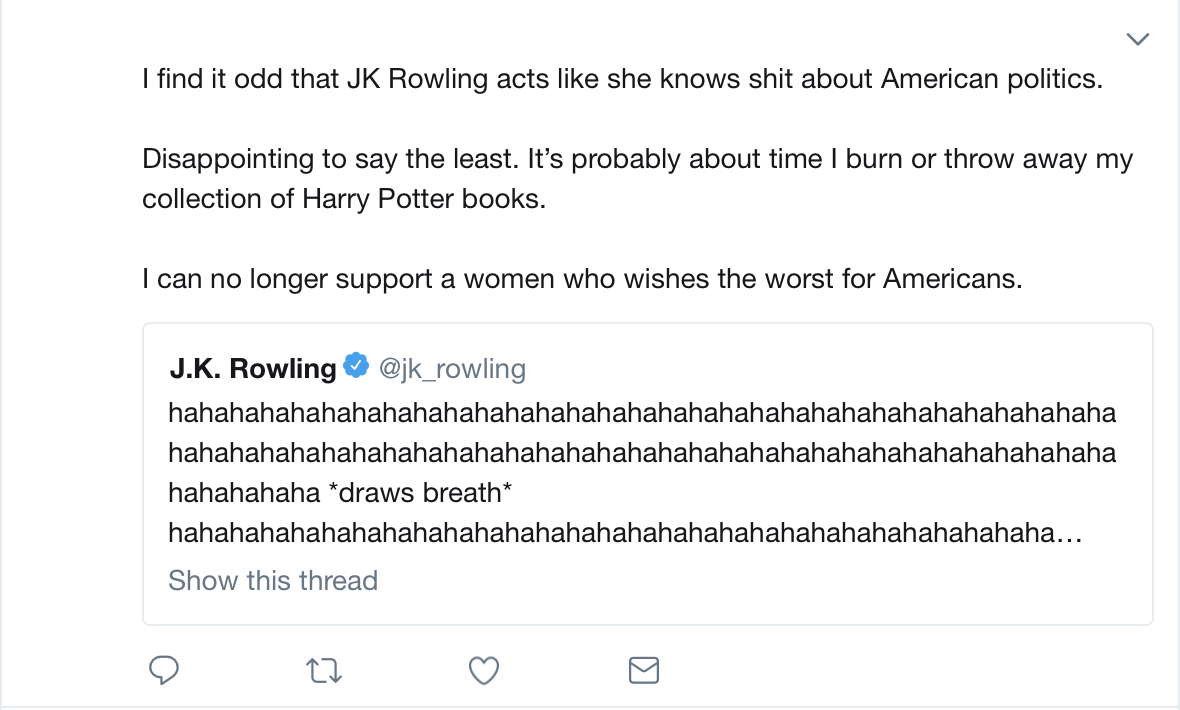 Sweetheart, if you read the whole of Harry Potter and thought the author would support an authoritarian braggart who's too dumb to know how dumb he is, burn away. And so will I.