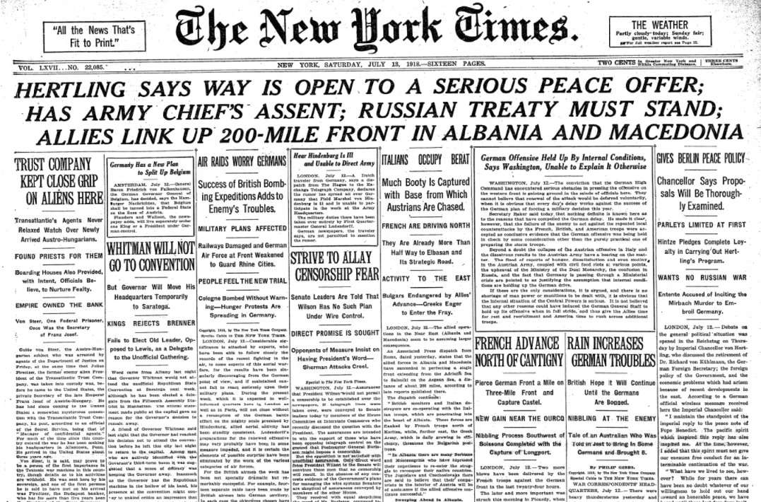 Jul 13, 1918 - New York Times: German Chancellor says way is open to serious peace offer, with army's support, but insists Brest-Litovsk Treaty must stand. Allies advance in Albania, link up with Macedonian Front #100yearsago