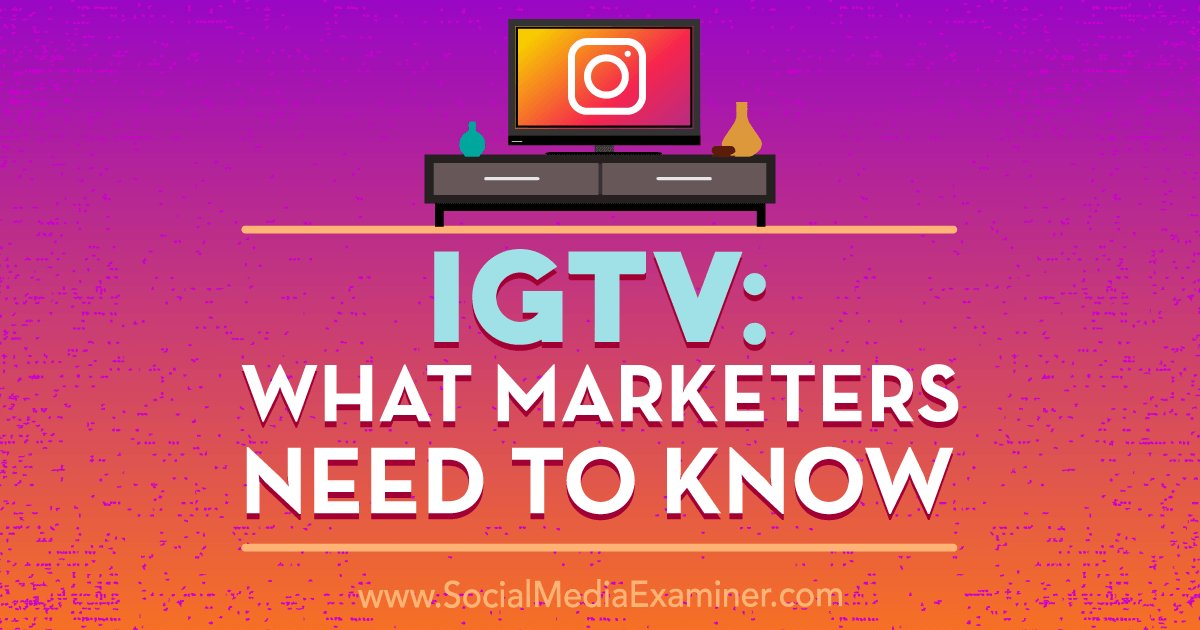 IGTV: What Marketers Need to Know https://t.co/BTTlnFI0Tr https://t.co/trEVimxePn