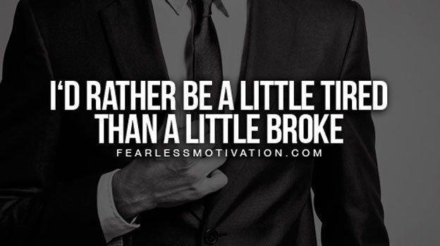 Id rather be a Little Tired than a Little Broke #Entrepreneur #Entrepreneurs #SelfMade