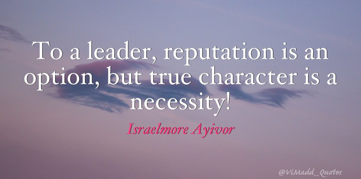 Vincent Maduakor On Twitter To A Leader Reputation Is An Option But True Character Is A Necessity Israelmore Ayivor Mondaymotivation Motivationmonday Work Leadership Quote Quoteoftheday Success Inspiration Business Quotes