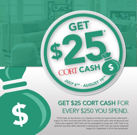 Stop By Your Local CORT Furniture Clearance Center Until August 19 And  Receive $25 In CORT Cash For Every $250 You Spend!
