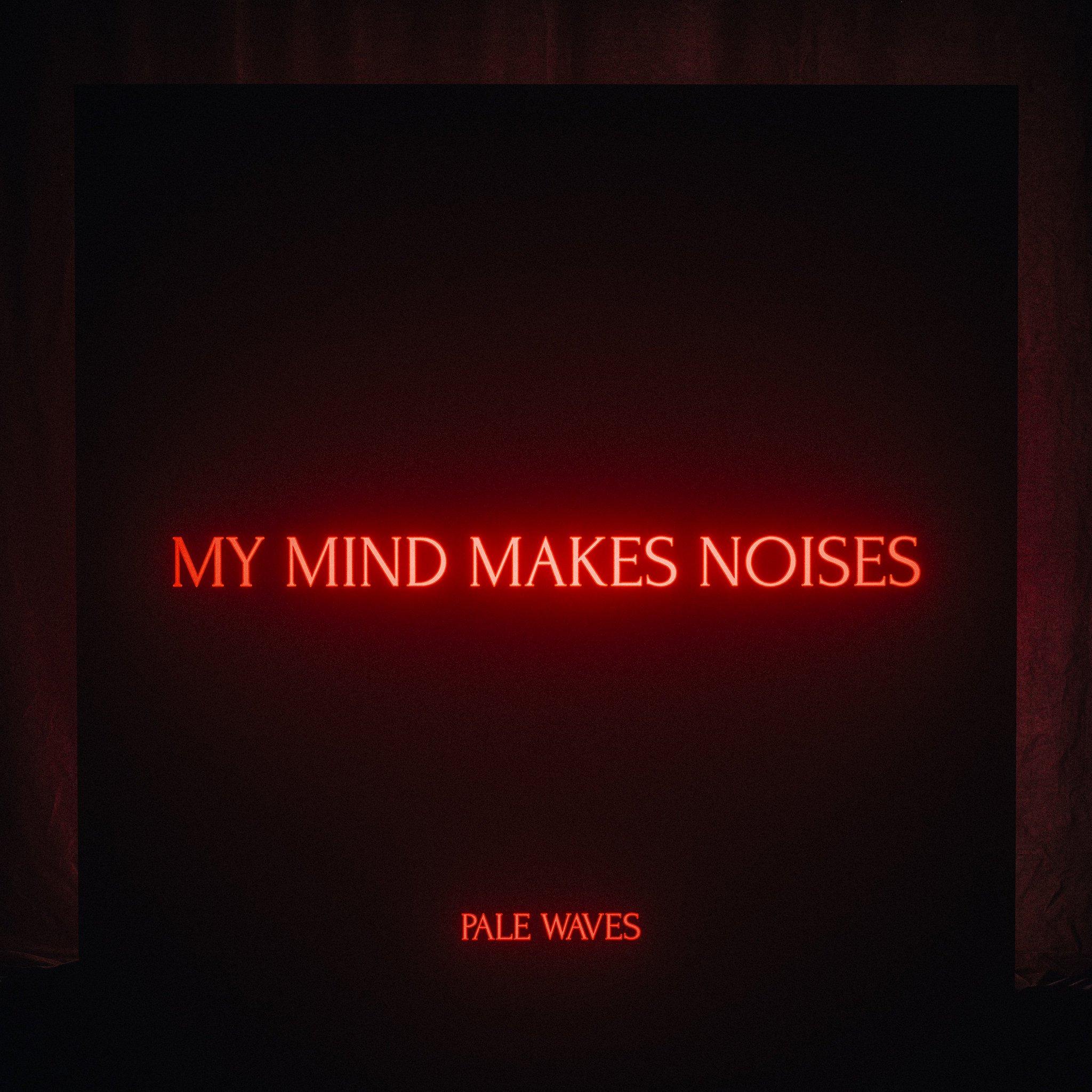 "PALE WAVES ANUNCIAN ""MY MIND MAKES NOISES"", SU OPERA PRIMA"