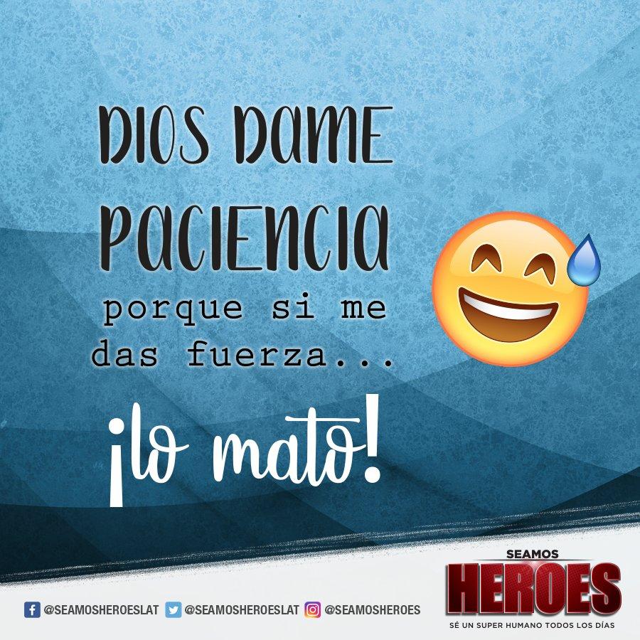 Seamosheroes On Twitter Dios Dame Paciencia Porque Si Me Das