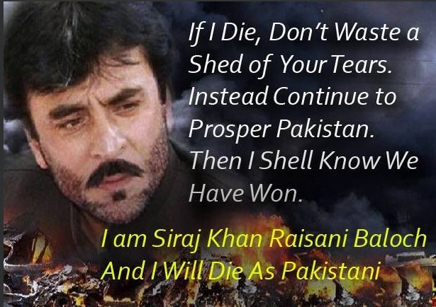 Surely You Died As A Pakistani And What Death It Was Wishing For The Same Poor Terrorists Tried To Silent One Siraj Khan Raisani Baloch But Ended