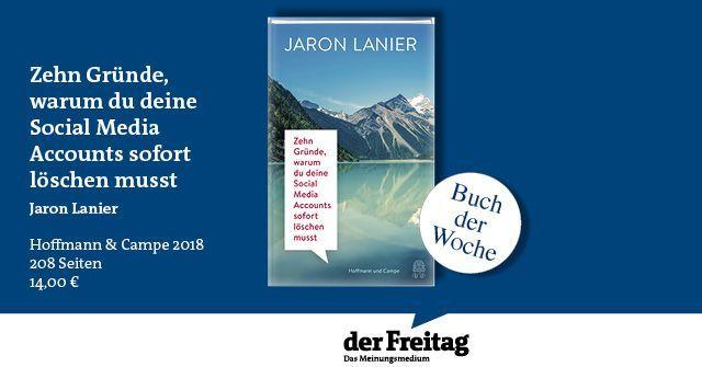 #Buch der Woche: Jaron Lanier – Zehn Gründe, warum du deine Social Media Accounts sofort löschen musst https://t.co/GwvoV5KrEA