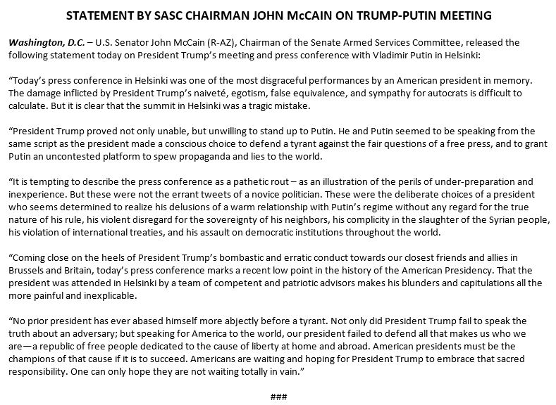 """Sen. McCain on Putin summit:   """"Today's press conference in Helsinki was one of the most disgraceful performances by an American president in memory. The damage inflicted by Pres. Trump's naiveté, egotism, false equivalence, and sympathy for autocrats is difficult to calculate.'"""