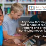 Any book that helps a child to form a habit of reading, to make reading one of his deep and continuing needs, is good for him – Maya Angelou