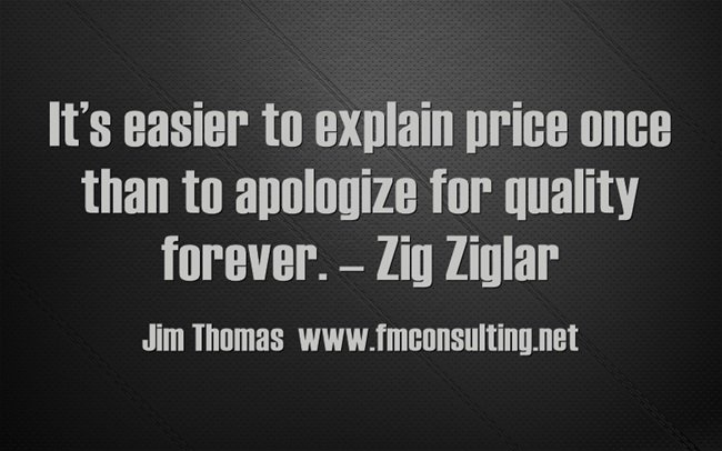 It's easier to explain price once than to apologize for quality forever