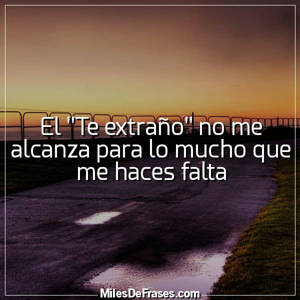 Frases En Imágenes On Twitter El Te Extraño No Me