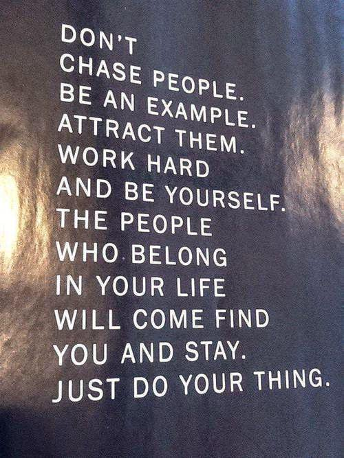 """""""Don't chase people … Just do your thing."""" goo.gl/YNinLF"""