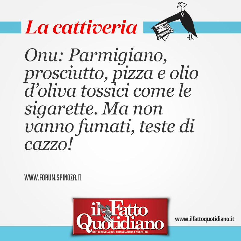 Onu: Parmigiano, prosciutto, pizza e olio d'oliva tossici come le sigarette. Ma non vanno fumati, teste di cazzo! [Il #FATTOQUOTIDIANO #19luglio #edicola]