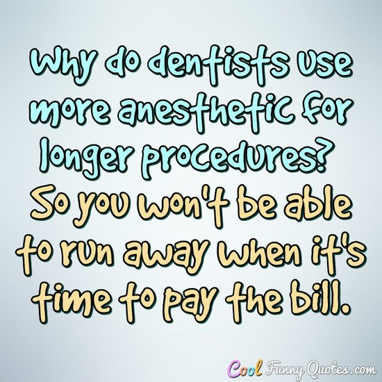 Cool Funny Quotes On Twitter Why Do Dentists Use More Anesthetic